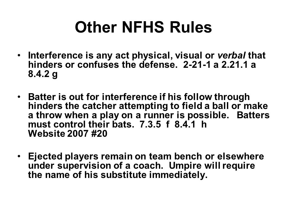 Other NFHS Rules Interference is any act physical, visual or verbal that hinders or confuses the defense.