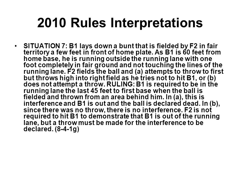 2010 Rules Interpretations SITUATION 7: B1 lays down a bunt that is fielded by F2 in fair territory a few feet in front of home plate.