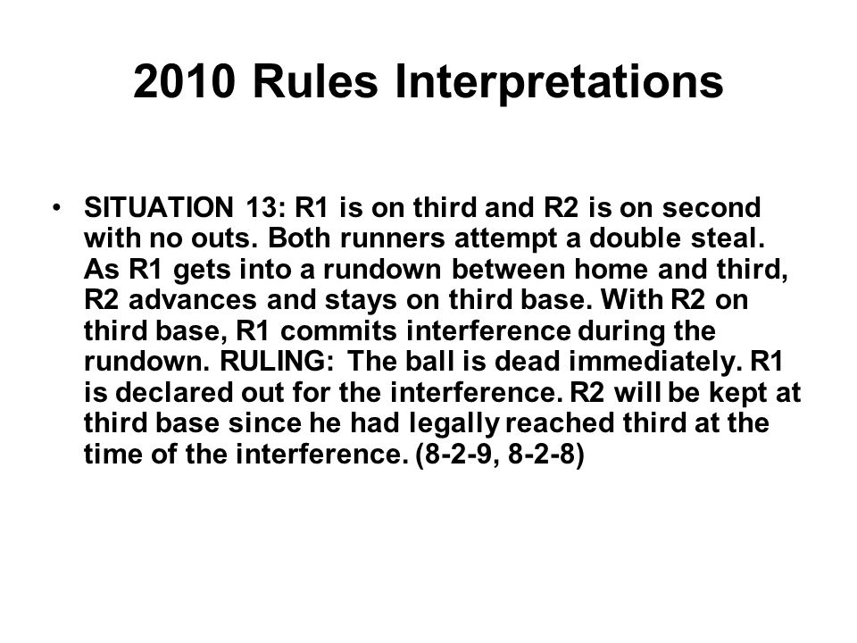 2010 Rules Interpretations SITUATION 13: R1 is on third and R2 is on second with no outs.