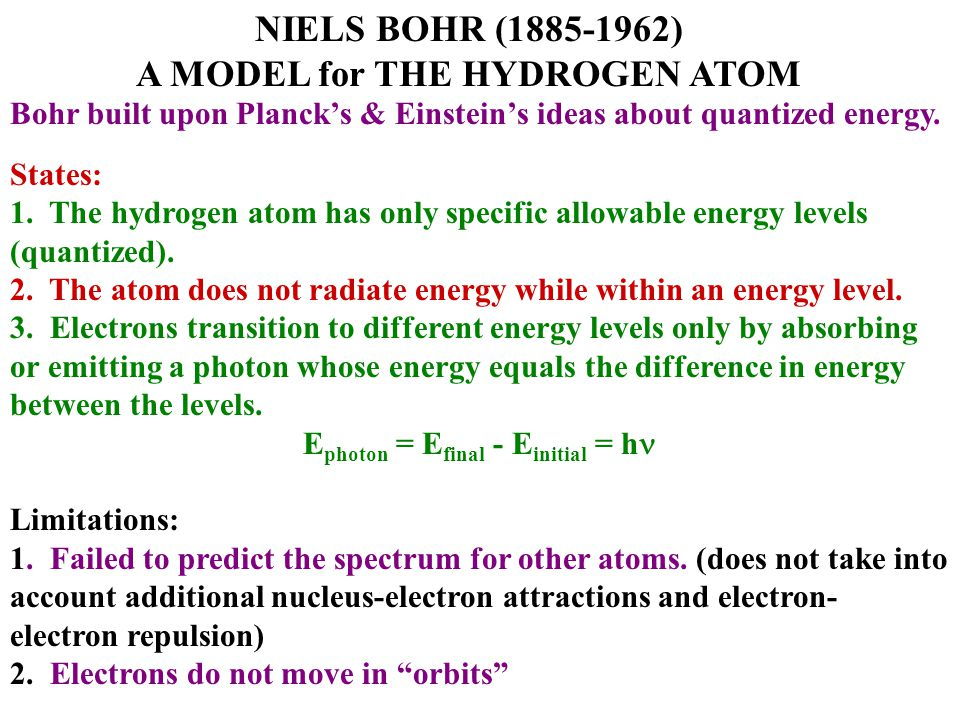 NIELS BOHR (1885-1962) A MODEL for THE HYDROGEN ATOM Bohr built upon Planck's & Einstein's ideas about quantized energy. States: 1. The hydrogen atom