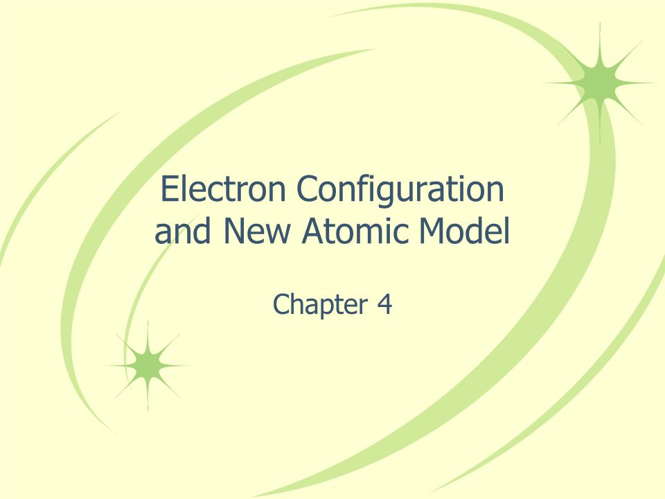 Electron Configuration and New Atomic Model Chapter 4