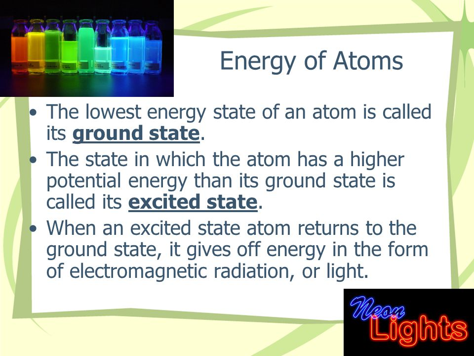 Energy of Atoms The lowest energy state of an atom is called its ground state.
