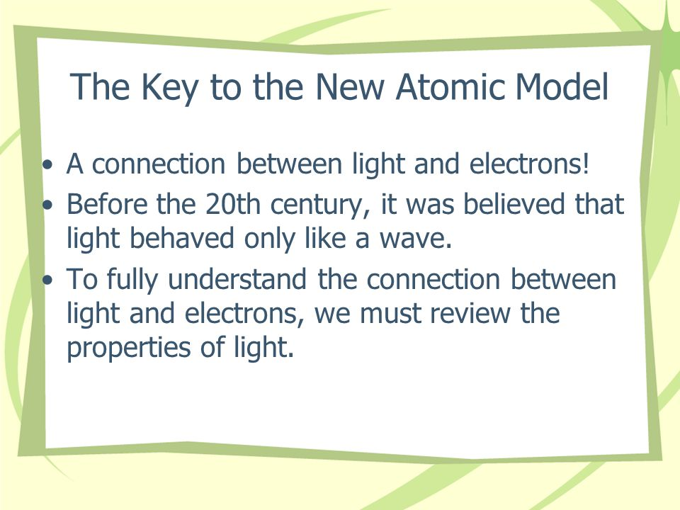 The Key to the New Atomic Model A connection between light and electrons.