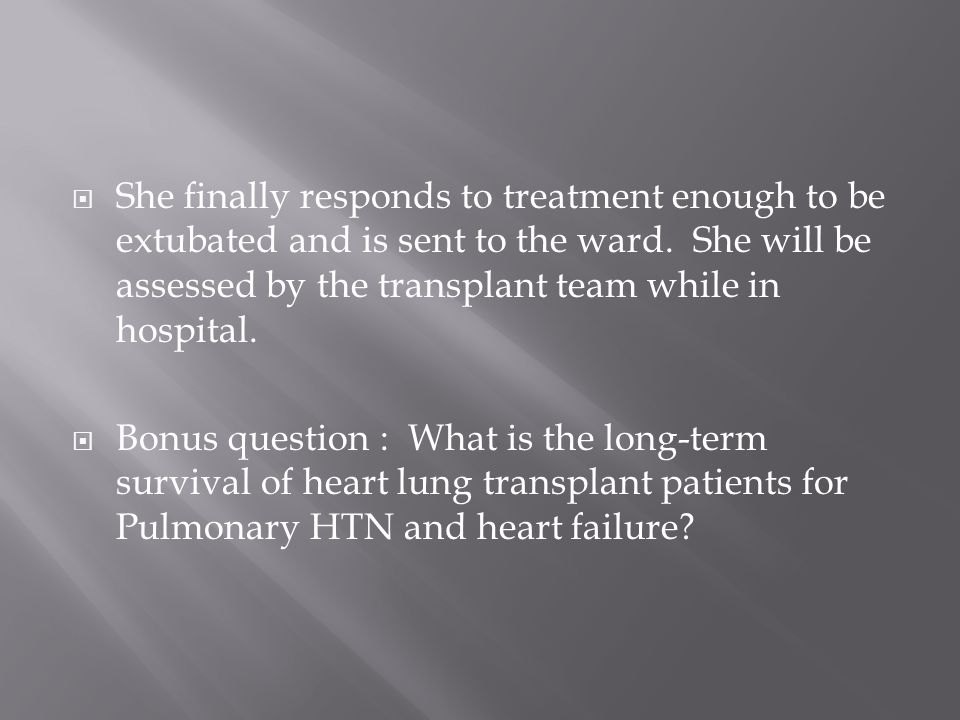  She finally responds to treatment enough to be extubated and is sent to the ward.