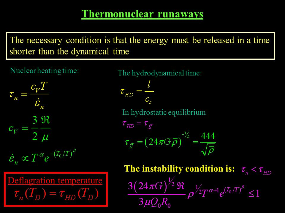 Thermonuclear runaways The necessary condition is that the energy must be released in a time shorter than the dynamical time Nuclear heating time: The
