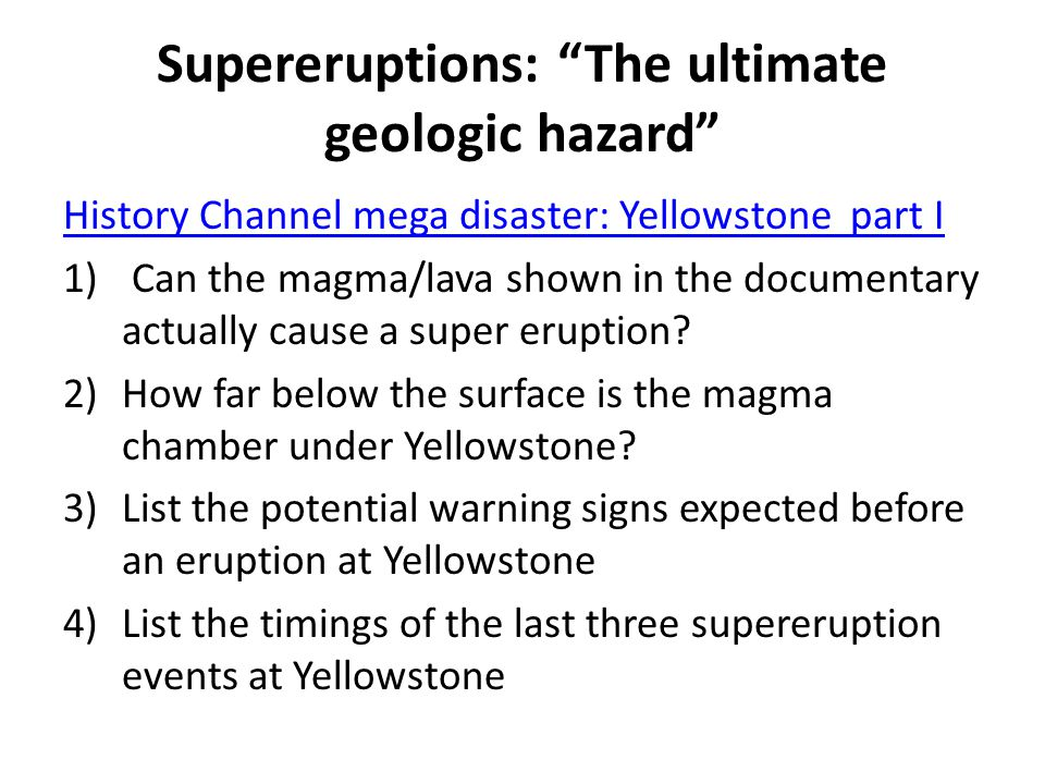 Supereruptions: The ultimate geologic hazard History Channel mega disaster: Yellowstone part I 1) Can the magma/lava shown in the documentary actually cause a super eruption.