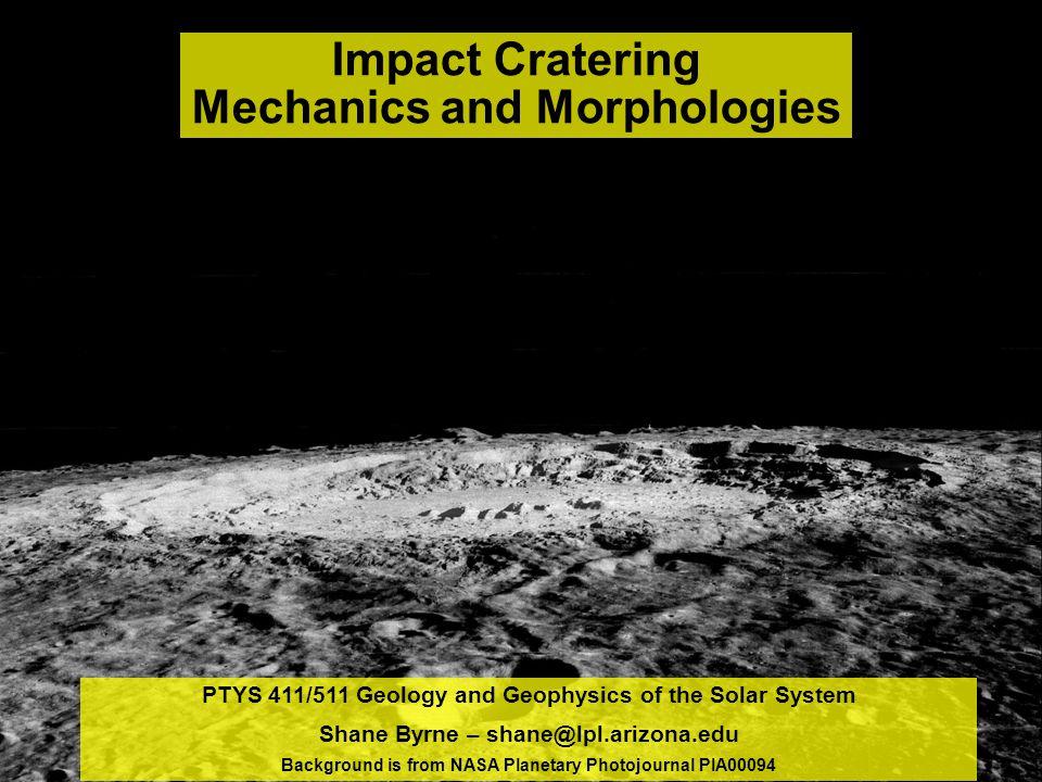 PTYS 411/511 Geology and Geophysics of the Solar System Shane Byrne – shane@lpl.arizona.edu Background is from NASA Planetary Photojournal PIA00094 Im