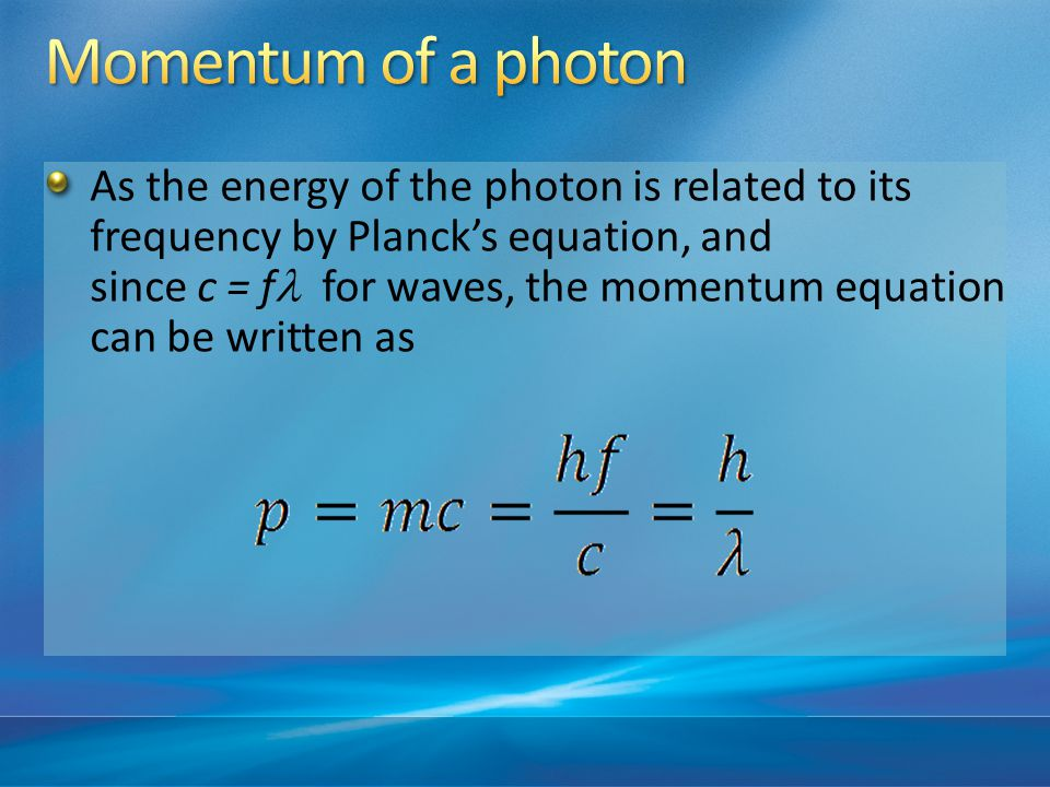As the energy of the photon is related to its frequency by Planck's equation, and since c = f for waves, the momentum equation can be written as