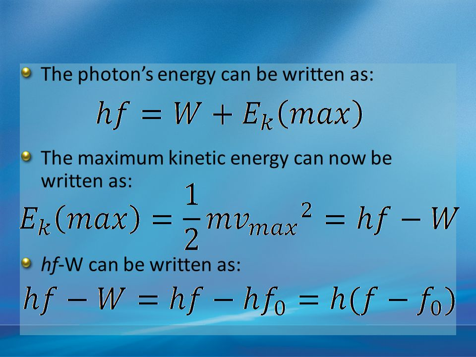 The photon's energy can be written as: The maximum kinetic energy can now be written as: hf-W can be written as: