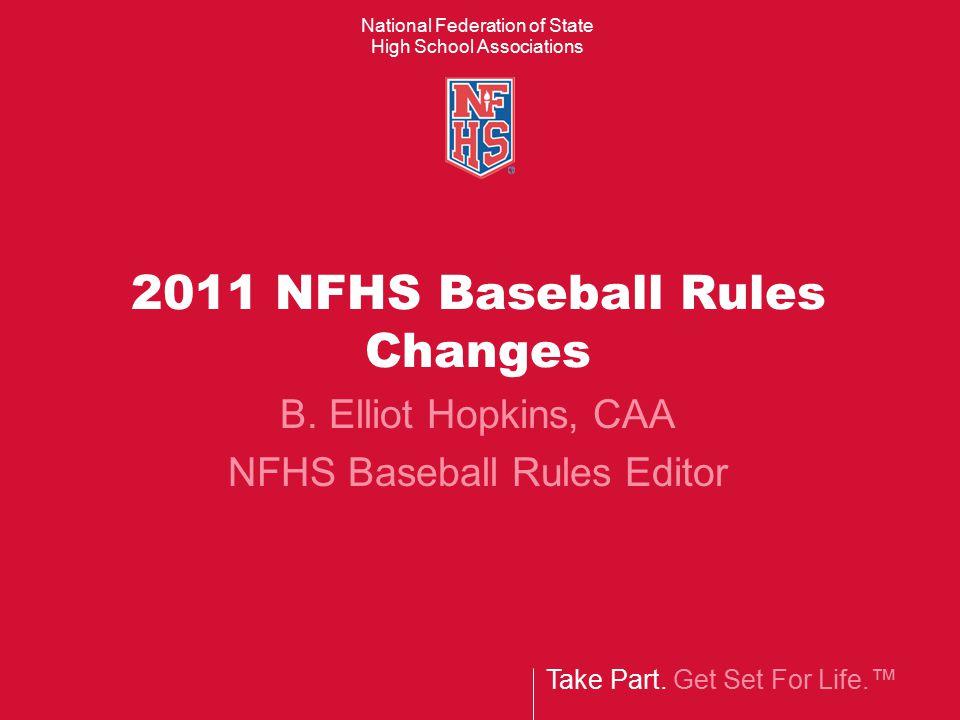 2011 NFHS Changes: 1.Line-up cards 2.Legal bats 3.Padding of casts, splints, braces 4.Definition of a Foul Tip 5.Concussions 6.Last Time By