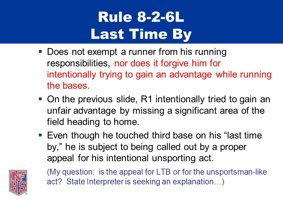 Rule 8-2-6L Last Time By  Does not exempt a runner from his running responsibilities, nor does it forgive him for intentionally trying to gain an adv