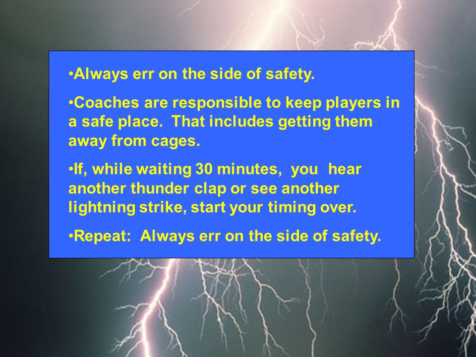 Always err on the side of safety. Coaches are responsible to keep players in a safe place.
