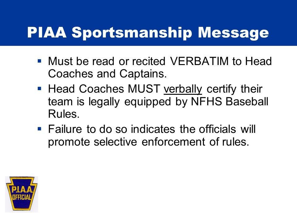 PIAA Sportsmanship Message  Must be read or recited VERBATIM to Head Coaches and Captains.