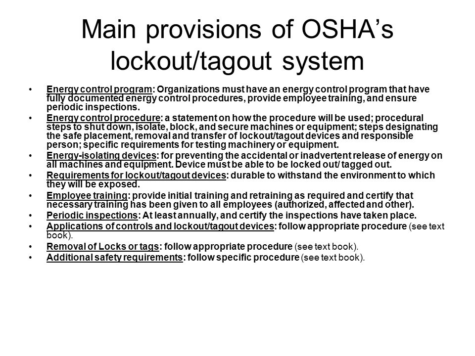 Main provisions of OSHA's lockout/tagout system Energy control program: Organizations must have an energy control program that have fully documented e