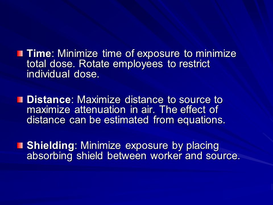 Time: Minimize time of exposure to minimize total dose.