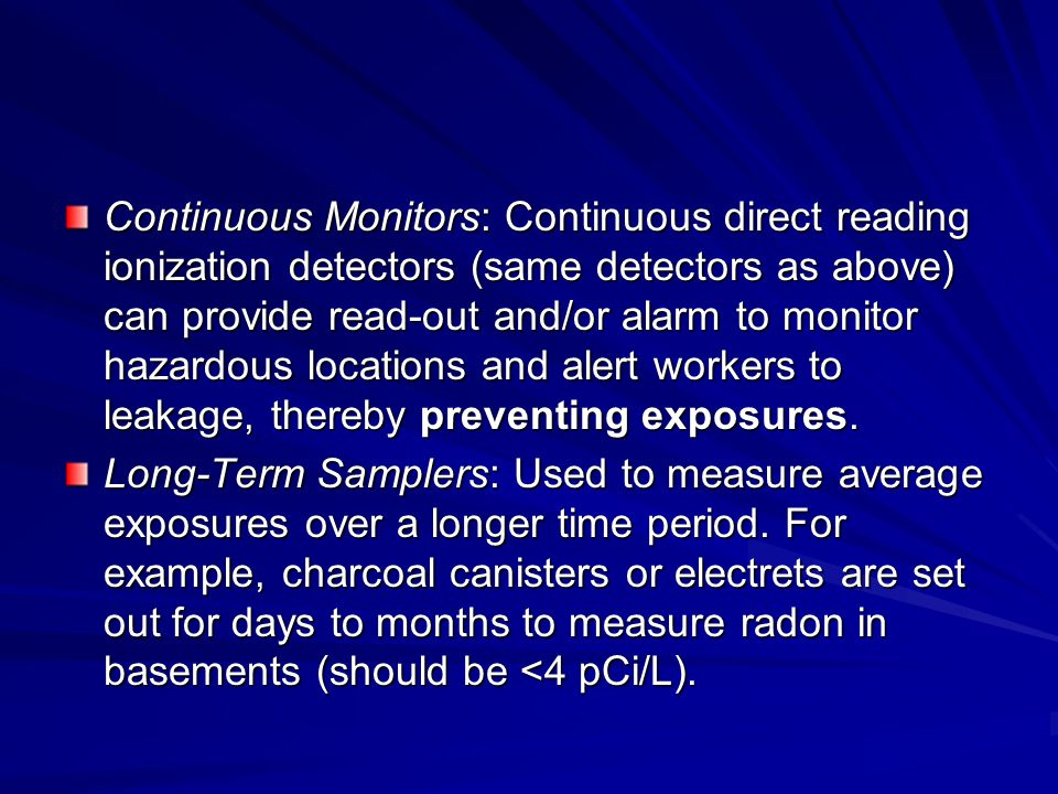 Continuous Monitors: Continuous direct reading ionization detectors (same detectors as above) can provide read-out and/or alarm to monitor hazardous locations and alert workers to leakage, thereby preventing exposures.