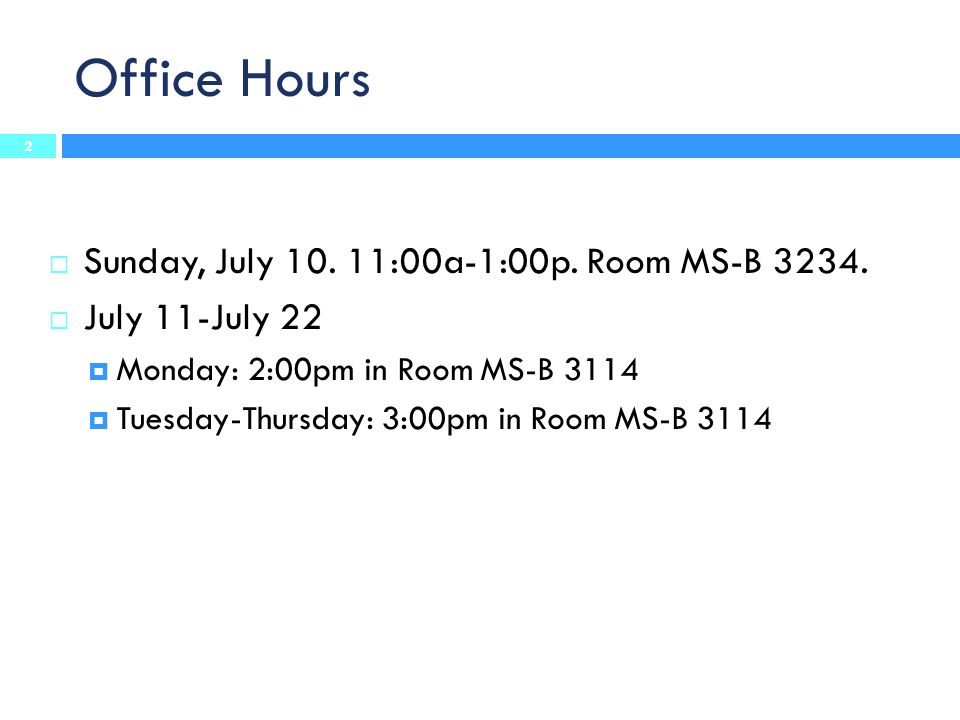 Office Hours 2  Sunday, July 10.11:00a-1:00p. Room MS-B 3234.