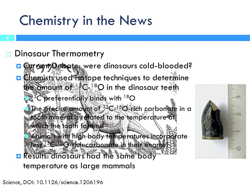 Chemistry in the News  Dinosaur Thermometry  Current Debate: were dinosaurs cold-blooded?  Chemists used isotope techniques to determine the amount