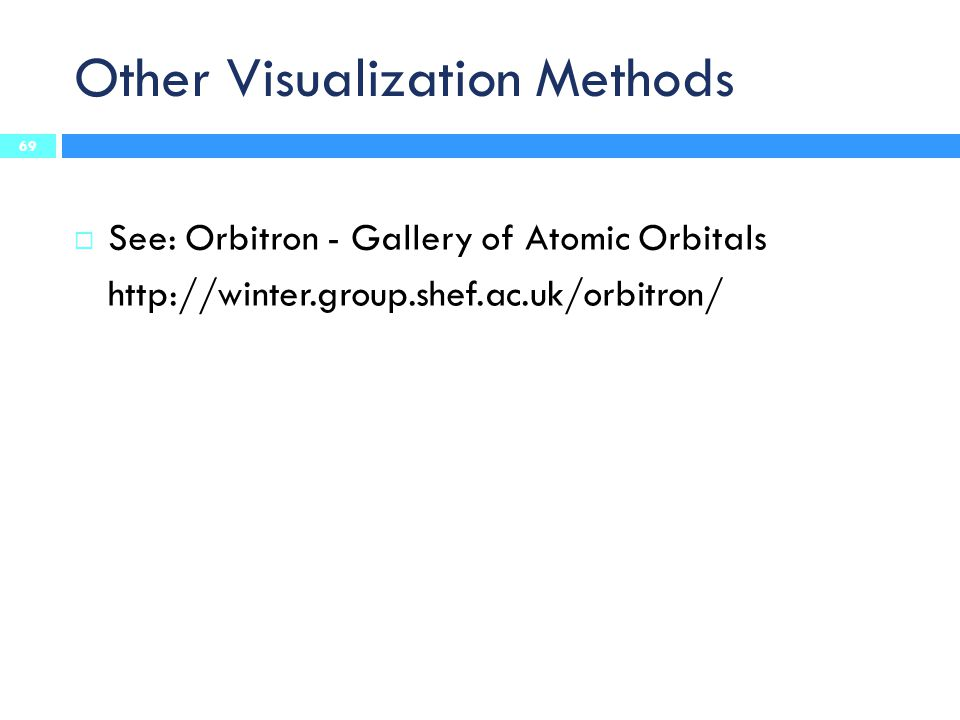 Other Visualization Methods 69  See: Orbitron - Gallery of Atomic Orbitals http://winter.group.shef.ac.uk/orbitron/