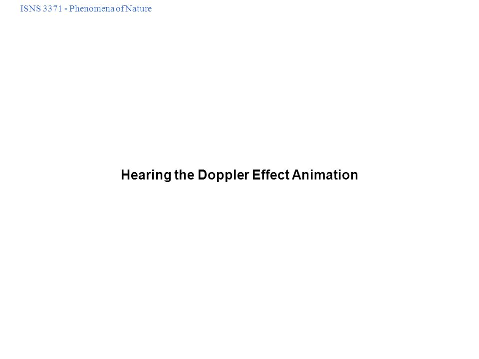 ISNS 3371 - Phenomena of Nature Hearing the Doppler Effect Animation