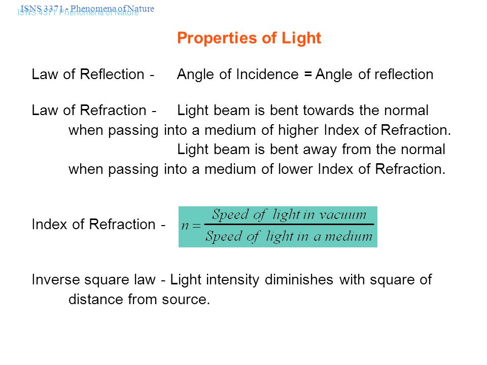 ISNS 3371 - Phenomena of Nature ISNS 4371 Phenomena of Nature Properties of Light Law of Reflection - Angle of Incidence = Angle of reflection Law of