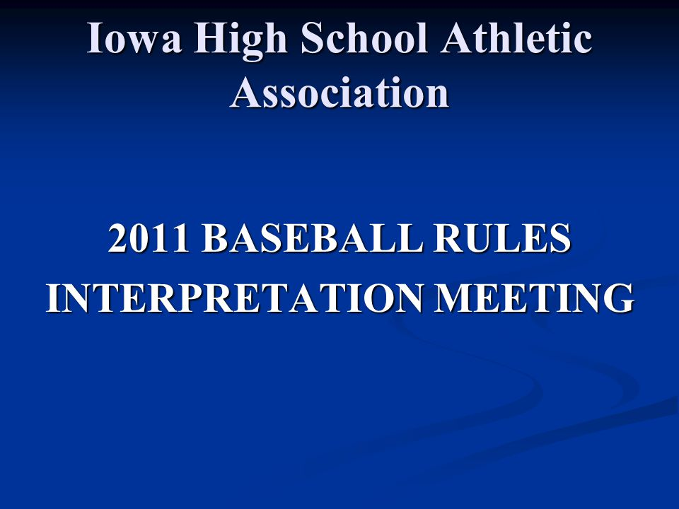 Iowa High School Athletic Association 2011 BASEBALL RULES INTERPRETATION MEETING