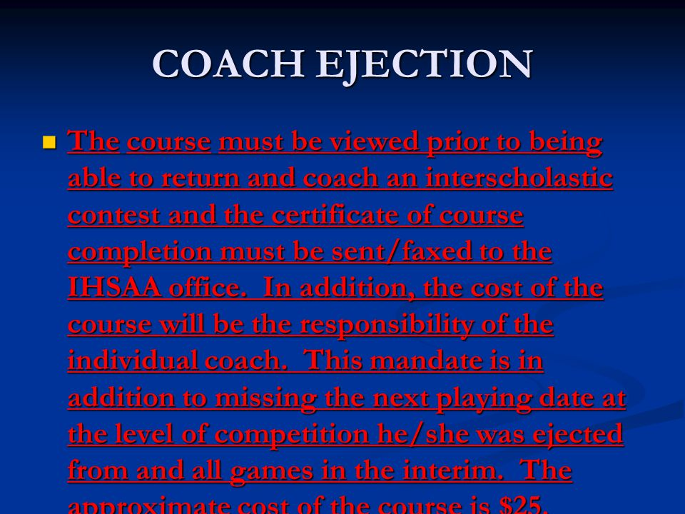 COACH EJECTION The course must be viewed prior to being able to return and coach an interscholastic contest and the certificate of course completion m