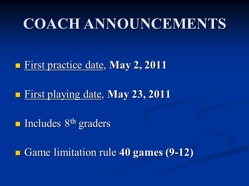 COACH ANNOUNCEMENTS First practice date, May 2, 2011 First practice date, May 2, 2011 First playing date, May 23, 2011 First playing date, May 23, 201