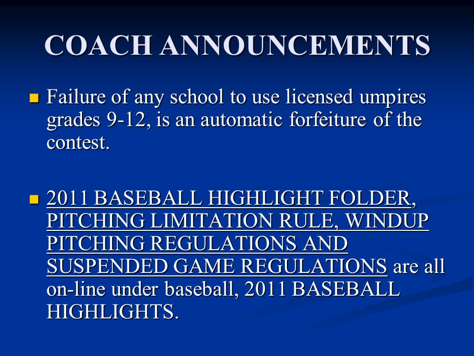 COACH ANNOUNCEMENTS Failure of any school to use licensed umpires grades 9-12, is an automatic forfeiture of the contest. Failure of any school to use