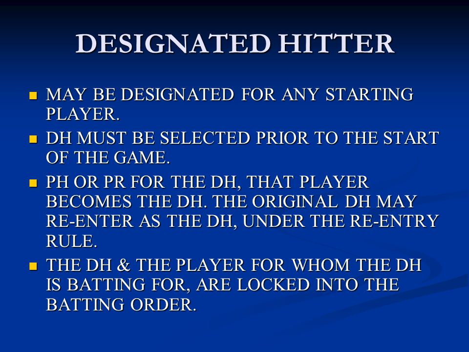 DESIGNATED HITTER MAY BE DESIGNATED FOR ANY STARTING PLAYER. MAY BE DESIGNATED FOR ANY STARTING PLAYER. DH MUST BE SELECTED PRIOR TO THE START OF THE