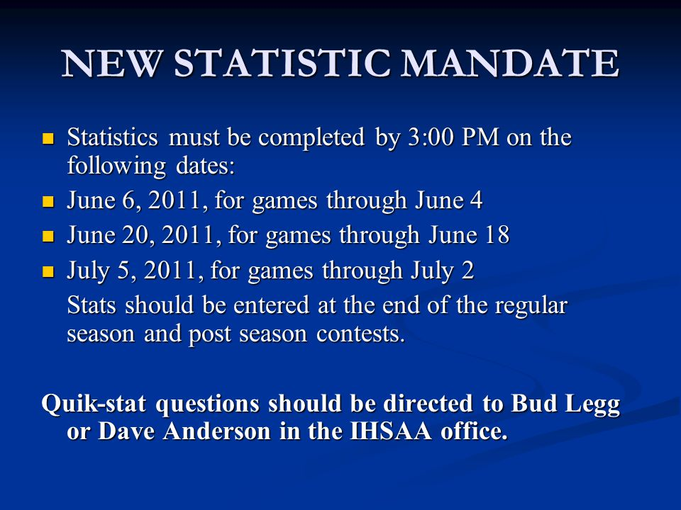 NEW STATISTIC MANDATE Statistics must be completed by 3:00 PM on the following dates: Statistics must be completed by 3:00 PM on the following dates: June 6, 2011, for games through June 4 June 6, 2011, for games through June 4 June 20, 2011, for games through June 18 June 20, 2011, for games through June 18 July 5, 2011, for games through July 2 July 5, 2011, for games through July 2 Stats should be entered at the end of the regular season and post season contests.