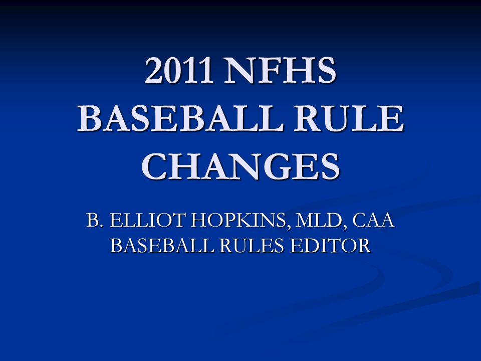2011 NFHS BASEBALL RULE CHANGES B. ELLIOT HOPKINS, MLD, CAA BASEBALL RULES EDITOR