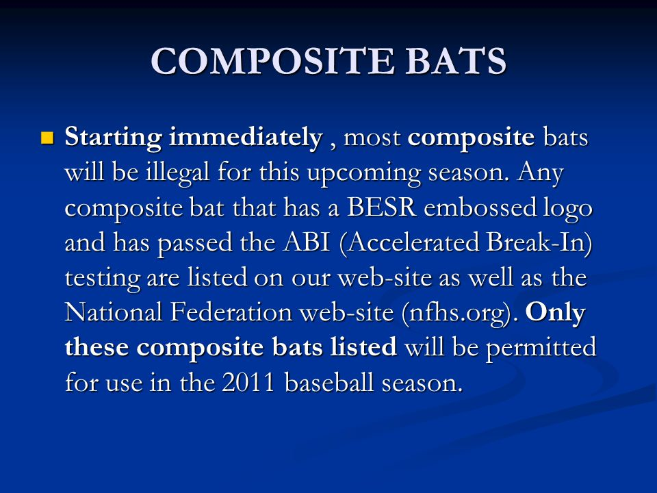 COMPOSITE BATS Starting immediately, most composite bats will be illegal for this upcoming season. Any composite bat that has a BESR embossed logo and