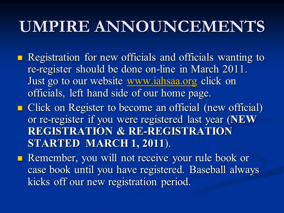 UMPIRE ANNOUNCEMENTS Registration for new officials and officials wanting to re-register should be done on-line in March 2011.