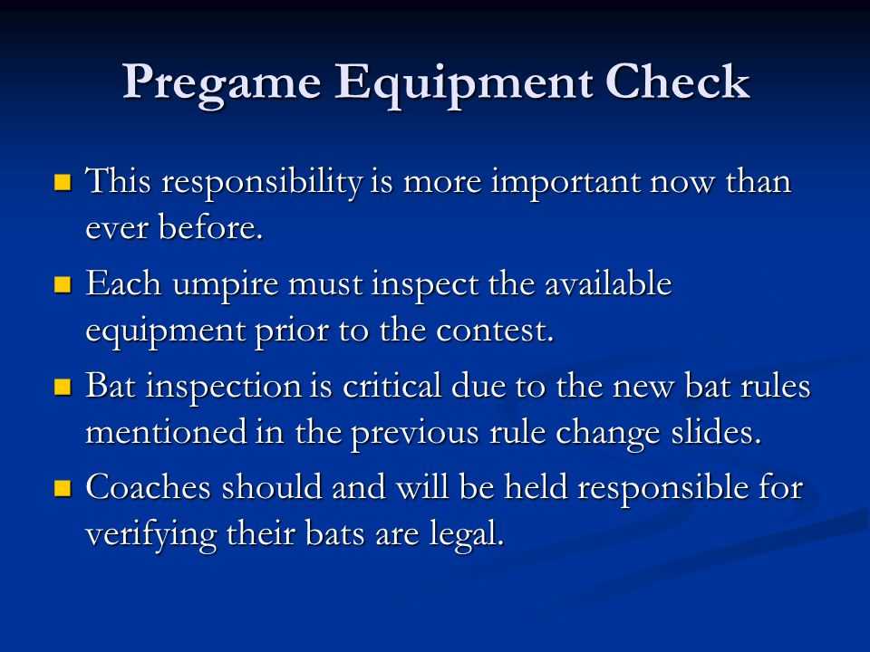Pregame Equipment Check This responsibility is more important now than ever before.