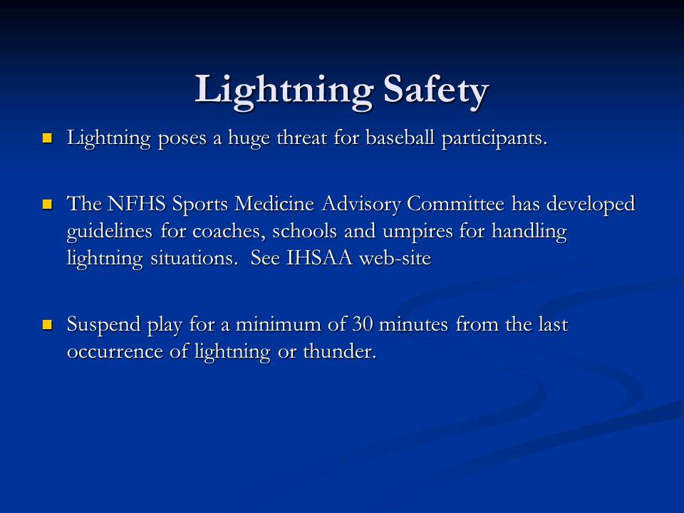 Lightning Safety Lightning poses a huge threat for baseball participants. Lightning poses a huge threat for baseball participants. The NFHS Sports Med