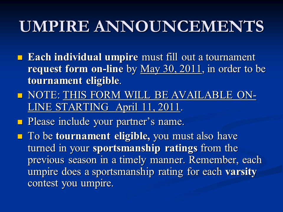 UMPIRE ANNOUNCEMENTS To be tournament eligible each umpire must attend/view an IHSAA state sponsored rules meeting in that sport, in that year.