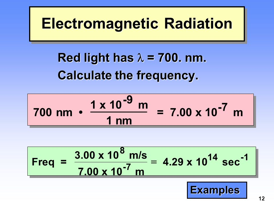 12 Electromagnetic Radiation Red light has = 700.nm.