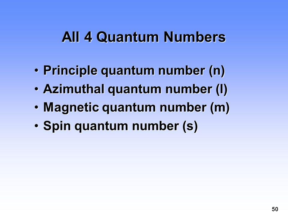 50 All 4 Quantum Numbers Principle quantum number (n)Principle quantum number (n) Azimuthal quantum number (l)Azimuthal quantum number (l) Magnetic quantum number (m)Magnetic quantum number (m) Spin quantum number (s)Spin quantum number (s)