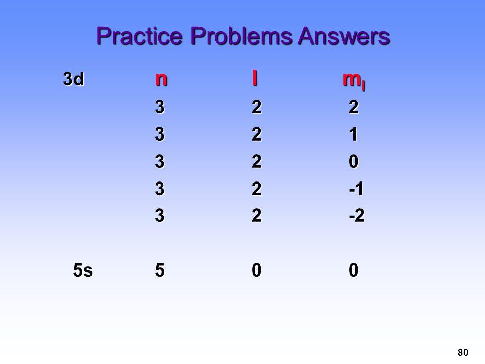 80 Practice Problems Answers 3d n l m l 3d n l m l 322 321 320 32-1 32-2 5s500