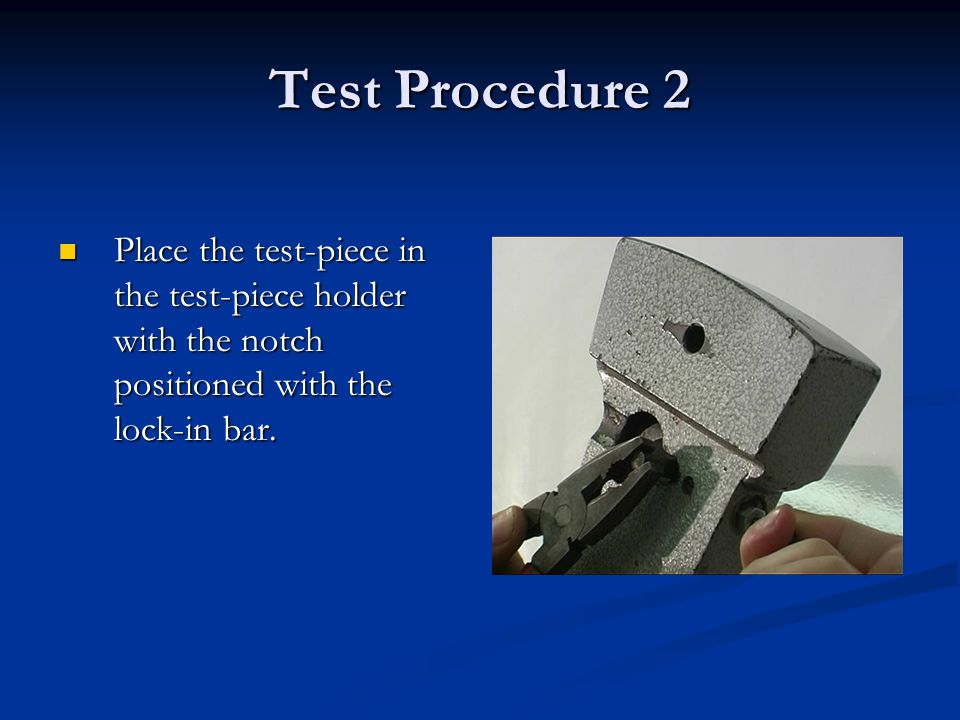 Test Procedure 2 Place the test-piece in the test-piece holder with the notch positioned with the lock-in bar.