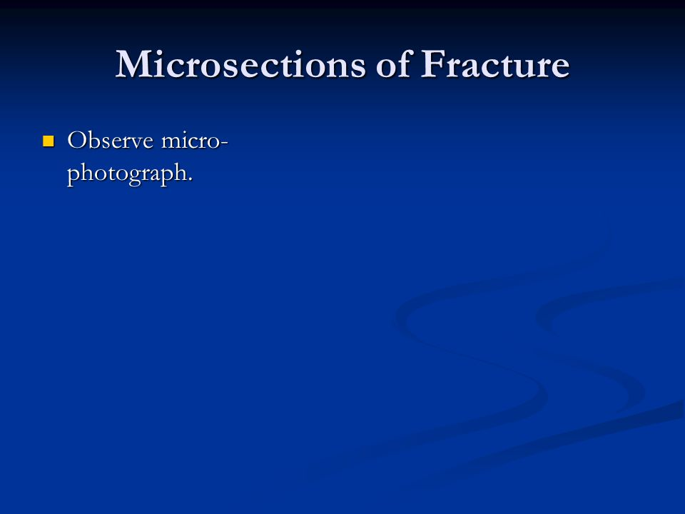 Microsections of Fracture Observe micro- photograph. Observe micro- photograph.