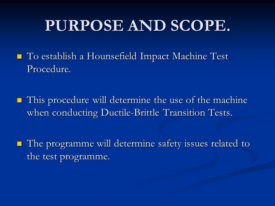 PURPOSE AND SCOPE. To establish a Hounsefield Impact Machine Test Procedure.