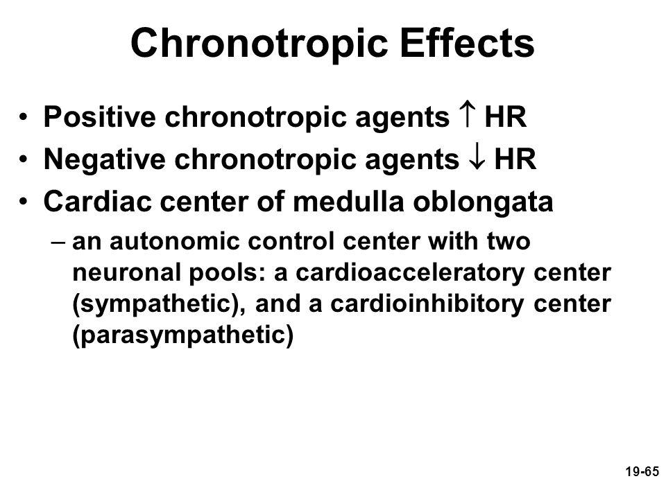 19-65 Chronotropic Effects Positive chronotropic agents  HR Negative chronotropic agents  HR Cardiac center of medulla oblongata –an autonomic contr