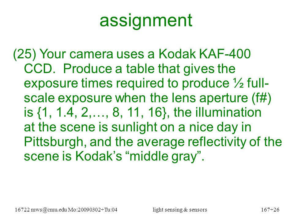 16722 mws@cmu.edu Mo:20090302+Tu:04light sensing & sensors167+26 assignment (25) Your camera uses a Kodak KAF-400 CCD.