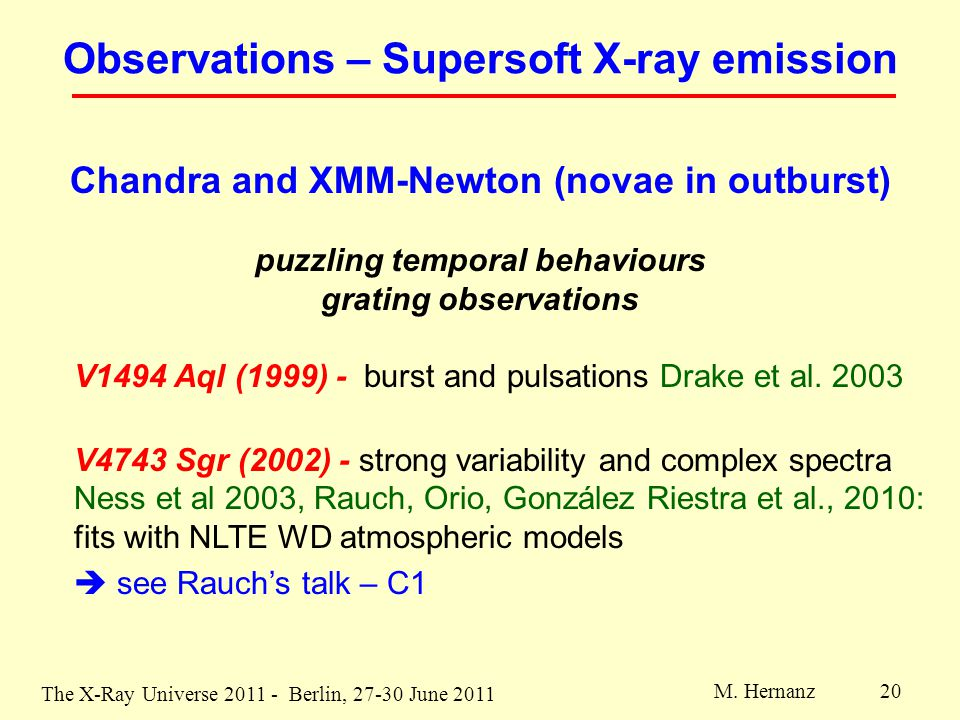 The X-Ray Universe 2011 - Berlin, 27-30 June 2011 M. Hernanz 20 Chandra and XMM-Newton (novae in outburst) puzzling temporal behaviours grating observ