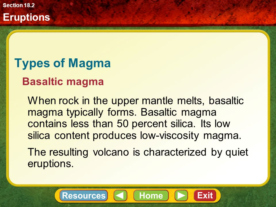 Eruptions Section 18.2 Types of Magma When rock in the upper mantle melts, basaltic magma typically forms.