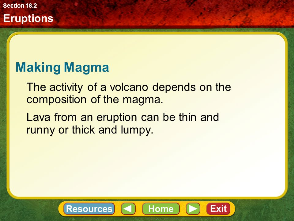 Making Magma The activity of a volcano depends on the composition of the magma.