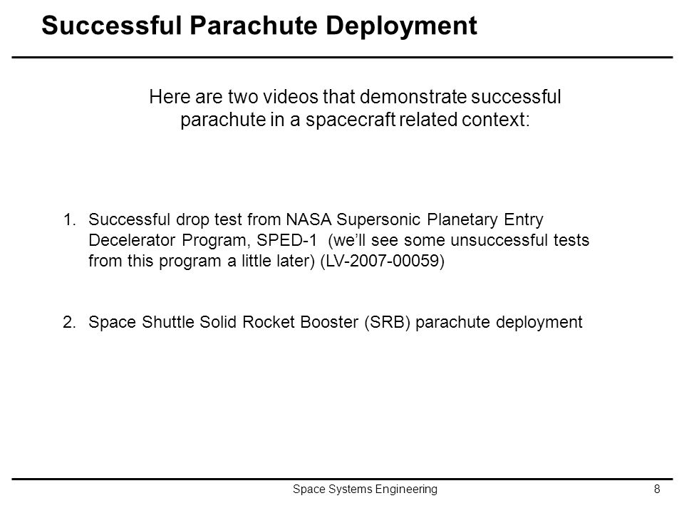 Successful Parachute Deployment Space Systems Engineering8 Here are two videos that demonstrate successful parachute in a spacecraft related context:
