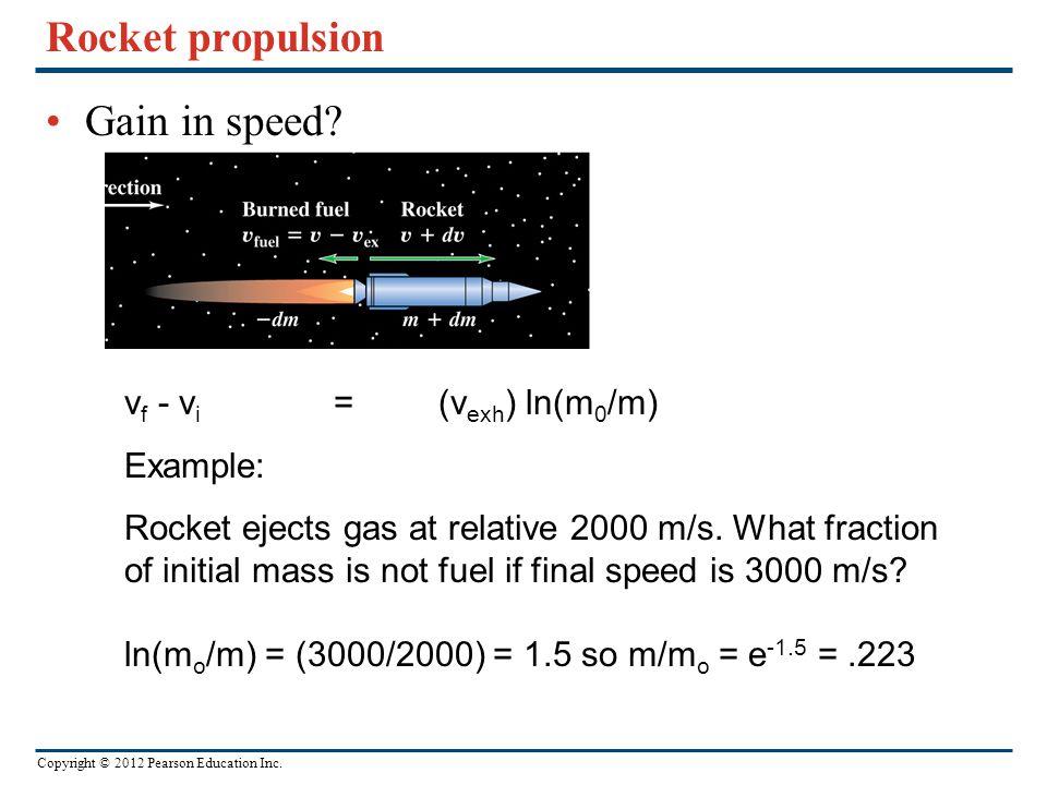 Copyright © 2012 Pearson Education Inc.Rocket propulsion Gain in speed.
